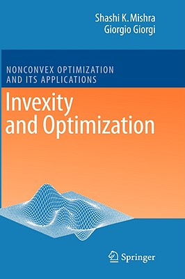 Invexity and Optimization By Mishra, Shashi Kant/ Giorgi, Giorgio